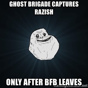 Forever Alone - ghost brigade captures razish only after bfb leaves