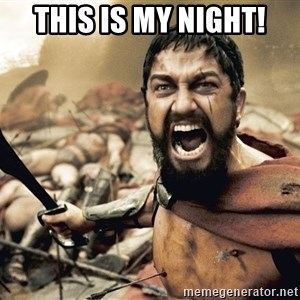 Spartan300 - This is my night!