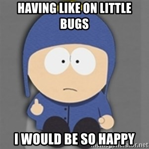 South Park Craig - Having like on little bugs I would be so happy