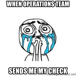 crying - When Operations Team Sends me my check