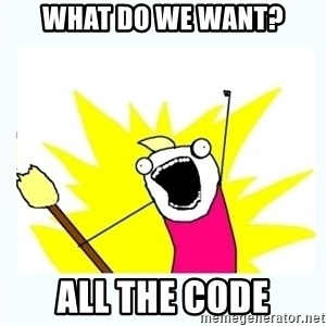 All the things - What do we want? All the code