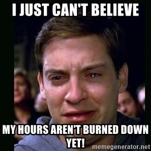 crying peter parker - I just can't believe my hours aren't burned down yet!