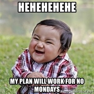evil toddler kid2 - hehehehehe my plan will work for no mondays