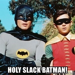 Batman meme - HOLY SLACK BATMAN!