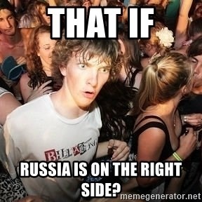 Sudden Realization Ralph - that if Russia is on the right side?