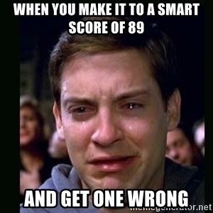 crying peter parker - When you make it to a smart score of 89 and get one wrong