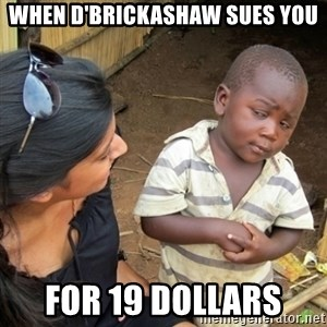 Skeptical 3rd World Kid - When D'Brickashaw sues you for 19 dollars