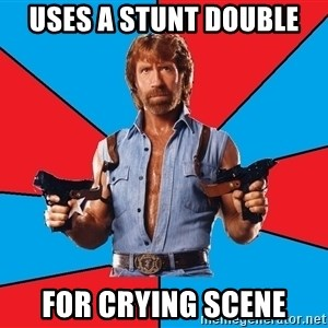 Chuck Norris  - Uses a stunt double for crying scene