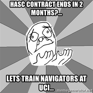 Whyyy??? - HASC Contract ends in 2 months?... Lets train navigators at UCI...