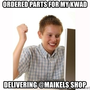 Computer kid - Ordered parts for my kwad Delivering @maikels shop