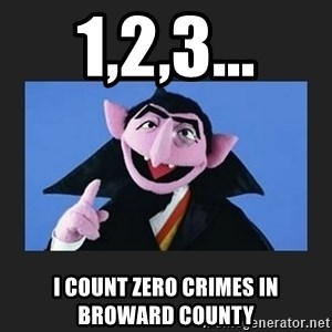The Count from Sesame Street - 1,2,3... I count Zero crimes in Broward County
