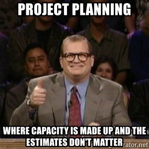 drew carey whose line is it anyway - Project Planning Where capacity is made up and the estimates don't matter