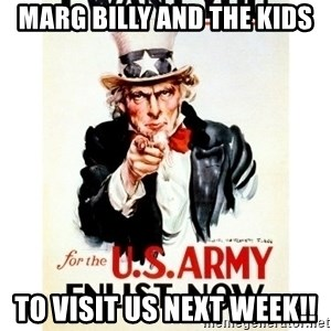 I Want You - Marg billy and the kids To visit us next week!!