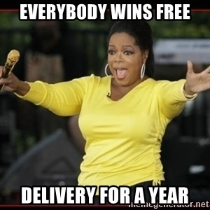 Overly-Excited Oprah!!!  - Everybody WINS FREE DELIVERY FOR A YEAR