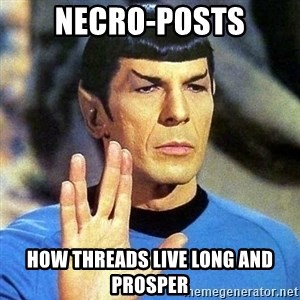 Spock - Necro-posts How threads live long and prosper