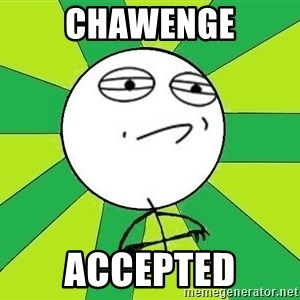 Challenge Accepted 2 - Chawenge Accepted