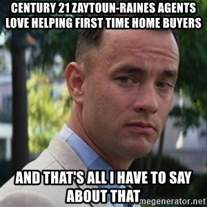 forrest gump - Century 21 Zaytoun-raines agents love helping first time home buyers And that's all i have to say about that