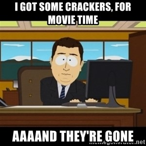 and they're gone - i got some crackers, for movie time aaaand they're gone