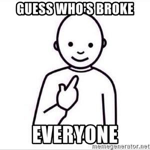 Guess who ? - Guess who's broke Everyone