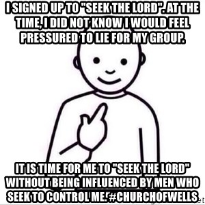 """Guess who ? - I signed up to """"Seek the LORD"""". At the time, I did NOT know I would feel pressured to lie for my group. It is time for me to """"Seek the LORD"""" without being influenced by men who seek to CONTROL me. #churchofwells"""