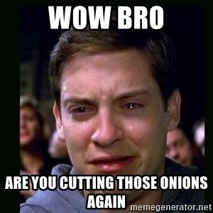 crying peter parker - Wow bro Are you cutting those onions again