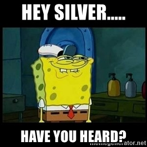 Don't you, Squidward? - Hey Silver..... Have you heard?