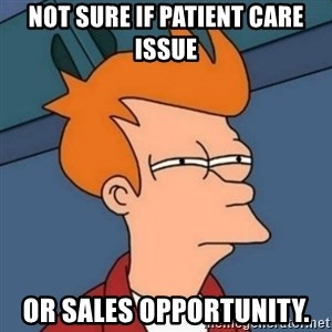 Not sure if troll - Not sure if patient care issue Or sales opportunity.