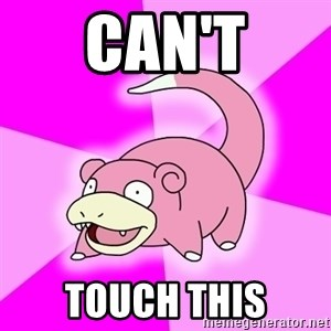 Slowpoke - can't touch this