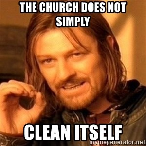 One Does Not Simply - The church does not simply Clean itself