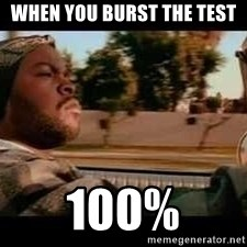 It was a good day - WHEN YOU BURST THE TEST 100%