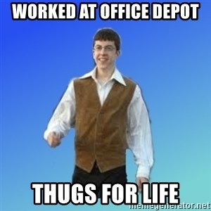 Thug Life - Worked at Office Depot Thugs for life