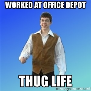Thug Life - Worked at Office Depot Thug Life