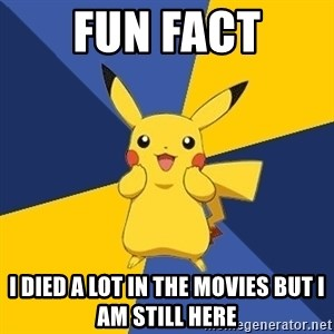 Pokemon Logic  - fun fact i died a lot in the movies but i am still here