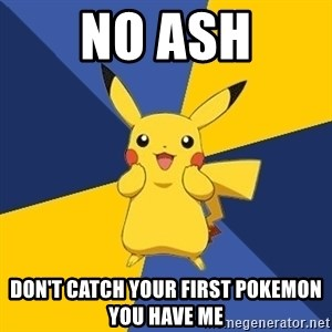 Pokemon Logic  - no ash don't catch your first pokemon you have me