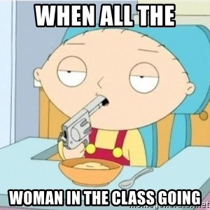Suicide Stewie - WHEN ALL THE WOMAN IN THE CLASS GOING