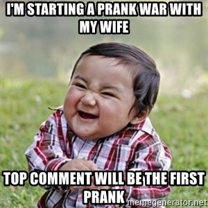evil toddler kid2 - I'm starting a prank war with my wife Top comment will be the first prank