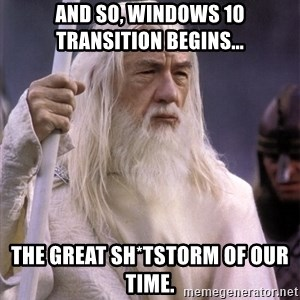 White Gandalf - And so, Windows 10 transition begins...  The great sh*tstorm of our time.