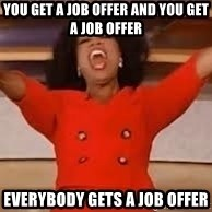 giving oprah - you get a job offer and you get a job offer everybody gets a job offer