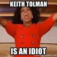 giving oprah - Keith Tolman is an idiot