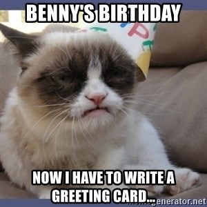 Birthday Grumpy Cat - benny's birthday now I have to write a greeting card...