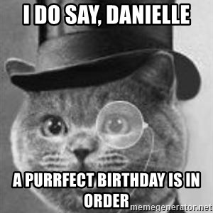Monocle Cat - I do say, Danielle  A purrfect birthday is in order