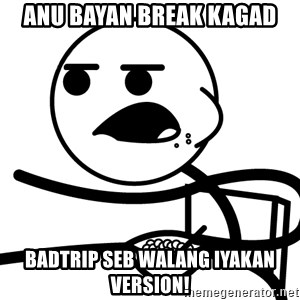 Cereal Guy - ANU Bayan Break Kagad Badtrip seb walang iyakan version!