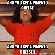 giving oprah - And you get a pimento cheese And you get a pimento cheese!!