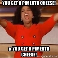 giving oprah - You get a pimento cheese! & you get a pimento cheese!