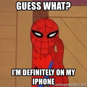 Spidermanwhisper - Guess what? I'm definitely on my Iphone