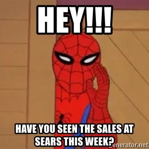 Spidermanwhisper - Hey!!! Have you seen the sales at Sears this week?