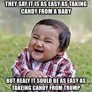 evil toddler kid2 - they say it is as easy as taking candy from a baby but realy it sould be as easy as takeing candy from trump