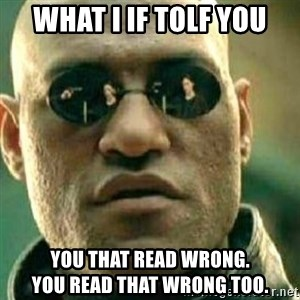 What If I Told You - What i if tolf you You that read wrong.                   You read that wrong too.