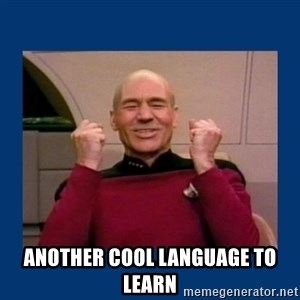 Captain Picard So Much Win! - Another Cool language to learn