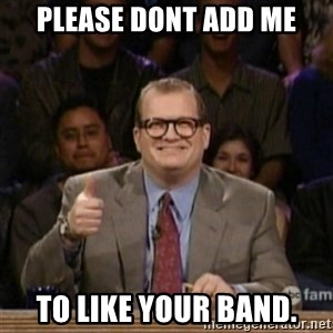 drew carey whose line is it anyway - Please dont add me To like your band.